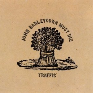 John Barleycorn Must Die. Album by Traffic